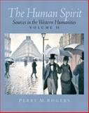 The Human Spirit : Sources in the Western Humanities, Rogers, Perry M., 0130480533