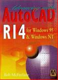 Advancing with AutoCAD R14 for Windows 95 and Windows NT, McFarlane, Robert and McFarlane, Bob, 0340740531
