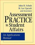 Assessment Practice in Student Affairs : An Applications Manual, Schuh, John H. and Schuh, John H. and Associates Staff, 078795053X