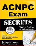 ACNPC Exam Secrets Study Guide : ACNPC Test Review for the Acute Care Nurse Practitioner Certification Exam, ACNPC Exam Secrets Test Prep Team, 1609710533