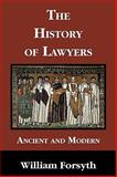 The History of Lawyers : Ancient and Modern, Forsyth, William, 1616190531
