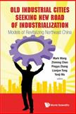 Old Industrial Cities Seeking New Road of Industrialization, Mark Wang and Zhiming Cheng, 9814390534