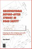 Observational Before-after Studies in Road Safety : Estimating the Effect of Highway and Traffic Engineering Measures on Road Safety, Hauer, Ezra, 0080430538