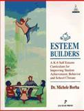 Esteem Builders : A Self-Esteem Curriculum for Improving Student Achievement, Behavior and School-Home Climate, Borba, Michele, 0915190532