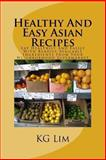 Healthy and Easy Asian Recipes, K. Lim, 1493640534