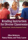 Reading Instruction for Diverse Classrooms : Research-Based, Culturally Responsive Practice, McIntyre, Ellen and Hulan, Nancy, 1609180534