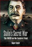 Stalin's Secret War : The NKVD on the Eastern Front, Butler, Rupert, 1848840535