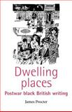 Dwelling Places : Postwar Black British Writing, Procter, James, 0719060540