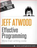 Effective Programming: More Than Writing Code, Jeff Atwood, 147830054X