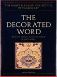 The Decorated Word : Qur-ans of the 17th to 19th Centuries, Volume IV, Part One, Contadini, Anna and Bayani, Manijeh, 1874780544