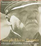 Joseph-Elzéar Bernier : Champion of Canadian Arctic Sovereignty, Saint-Pierre, Marjolaine, 0981240542