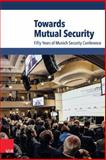 Towards Mutual Security : Fifty Years of Munich Security Conference, Wolfgang Ischinger, 3525300549