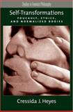 Self-Transformations : Foucault, Ethics, and Normalized Bodies, Heyes, Cressida J., 0195310543