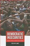 Democratic Insecurities : Violence, Trauma, and Intervention in Haiti, James, Erica Caple, 0520260546