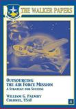 Outsourcing the Air Force Mission a Strategy for Success, William Palmby, 1478380543