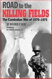 Road to the Killing Fields : The Cambodian War of, 1970-1975, Deac, Wilfred P., 158544054X