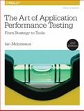 Art of Application Performance Testing : From Strategy to Tools, Molyneaux, Ian, 1491900547