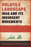 Volatile Landscape : Iraq and Its Insurgent Movements, , 0981690548