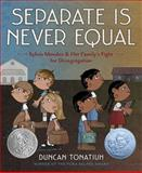 Separate Is Never Equal, Duncan Tonatiuh, 1419710540