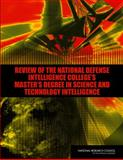 Review of the National Defense Intelligence College's Master's Degree in Science and Technology Intelligence, Review of the Masterrsquo;s Degree Program for Science and Technology Intelligence Professionals Committee and National Research Council, 0309220548