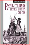 Revolutionary Justice in Paris, 1789-1790, Shapiro, Barry M., 0521530547