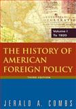 The History of American Foreign Policy Vol. 1 : To 1920, Combs, Jerald A., 0765620545