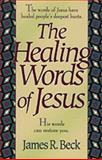 The Healing Words of Jesus, James R. Beck, 0801010543