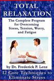 Total Relaxation - the Complete Program for Overcoming Stress, Tension, Worry and Fatigue, Frederick Lenz, 0982050542