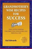 Grandmother's Wise Recipes for Success, Kal Edwards, 1412080541
