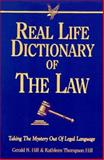Real Life Dictionary of the Law : Taking the Mystery Out of Legal Language, Hill, Gerald N. and Hill, Kathleen Thompson, 1575440547