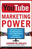 Youtube Marketing Power : How to Use Video to Find More Prospects, Launch Your Products, and Reach a Massive Audience, Miles, Jason, 0071830545