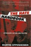 The Hate Handbook : Oppressors, Victims, and Fighters, Oppenheimer, Martin, 0739110543