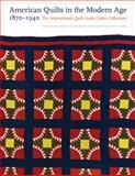 American Quilts in the Modern Age, 1870-1940 : The International Quilt Study Center Collections, , 0803220545