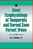 Seed Ecophysiology of Temperate and Boreal Zone Forest Trees, Farmer, Robert E., 1574440543