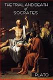 The Trial and Death of Socrates : By Plato, Plato and Jowett, Benjamin, 1604440546