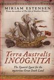 Terra Australis Incognita : The Spanish Quest for the Mysterious Great South Land, Estensen, Miriam, 1741750547
