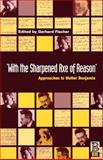 With the Sharpened Axe of Reason : Approaches to Walter Benjamin, , 185973054X