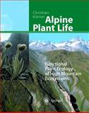 Alpine Plant Life : Functional Plant Ecology of High Mountain Ecosystems, Koerner, Christian, 3540650547