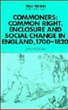 Commoners : Common Right, Enclosure and Social Change in England, 1700-1820, Neeson, J. M., 0521440548