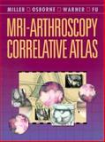 MRI-Arthroscopy Correlative Atlas, Miller, Mark D. and Osborne, John R., 0721660541