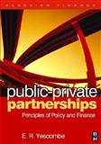 Public-Private Partnerships : Principles of Policy and Finance, Yescombe, E. R., 0750680547