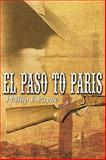 El Paso to Paris, Phillip E. Payne, 1438970544