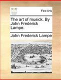 The Art of Musick by John Frederick Lampe, John Frederick Lampe, 117040054X