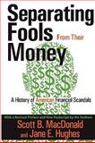 Separating Fools from Their Money : A History of American Financial Scandals, Hughes, Jane E., 141281054X