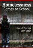 Homelessness Comes to School, Tobin, Kerri and Murphy, Joseph, 1412980542