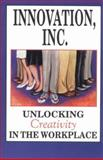 Innovation, Inc : Unlocking Creativity in the Workplace, Grossman, Emiliano and Rodgers, 1556220545