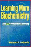 Learning More Biochemistry : 100 New Case-Oriented Problems, Ludueña, Richard F., 0471170542