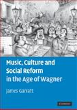 Music, Culture and Social Reform in the Age of Wagner, Garratt, James, 0521110548