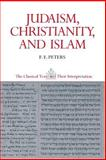 Judaism, Christianity, and Islam -The Word and the Law and the People of God, Peters, F. E., 069102054X