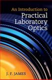An Introduction to Practical Laboratory Optics, James, J. F., 1107050545